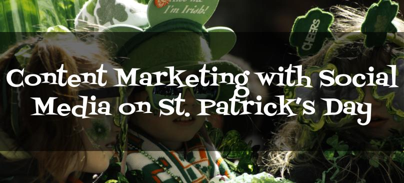 Content Marketing with Social Media on St. Patricks Day