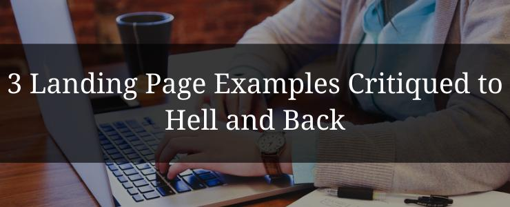 3 Landing Page Examples Critiqued to Hell and Back