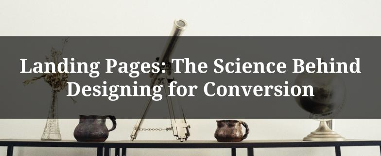 Landing Pages: The Science Behind Designing for Conversion