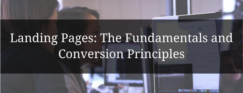 Landing Pages: The Fundamentals and Conversion Principles