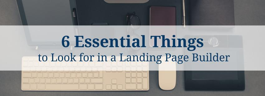 6 Essential Things to Look for in a Landing Page Builder