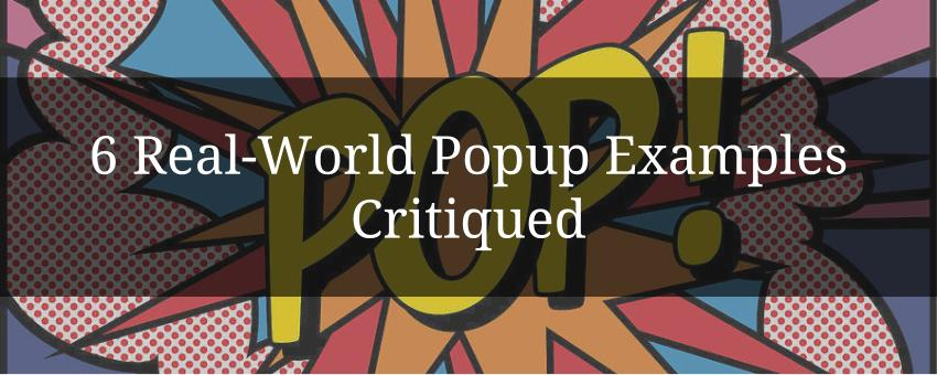 6 Real-World Popup Examples Critiqued