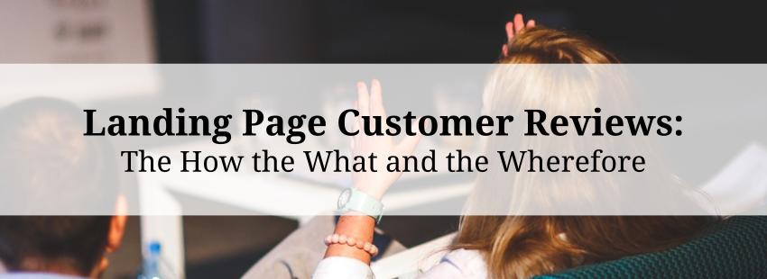 Landing Page Customer Reviews: The How the What and the Wherefore