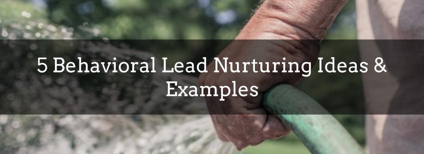 5 Behavioral Lead Nurturing Ideas & Examples