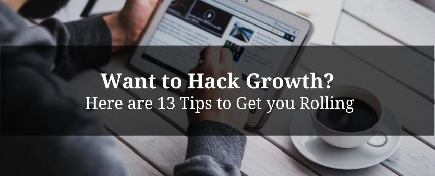 Want to Hack Growth? Here are 13 Tips to Get you Rolling