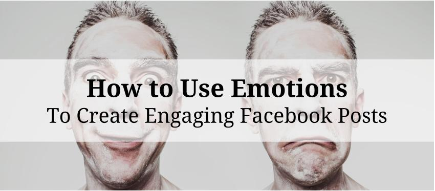 How to Use Emotions to Create Engaging Facebook Posts