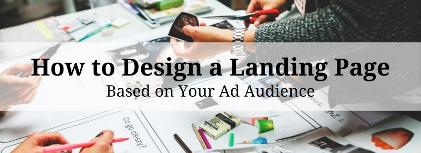 How to Design a Landing Page Based on Your Ad Audience