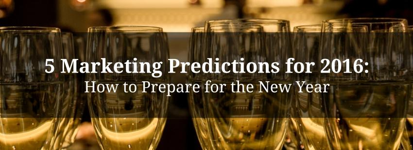 5 Marketing Predictions for 2016: How to Prepare for the New Year