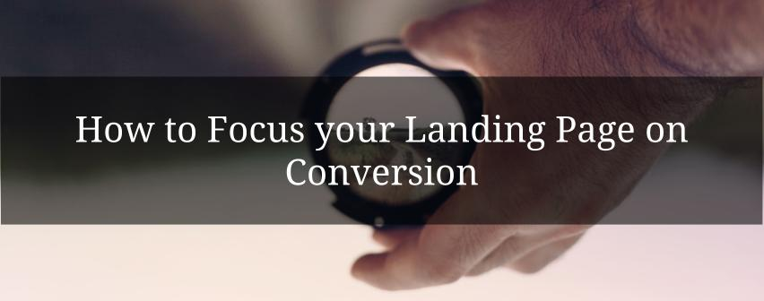How to Focus your Landing Page on Conversion