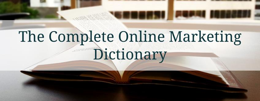 The Complete Online Marketing Dictionary