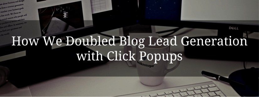 How We Doubled Blog Lead Generation with Click Popups