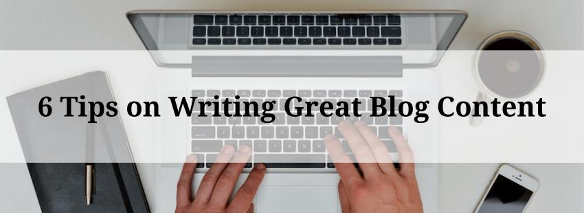 6 Tips on Writing Great Blog Content
