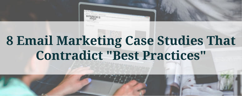 "8 Email Marketing Case Studies That Contradict ""Best Practices"""