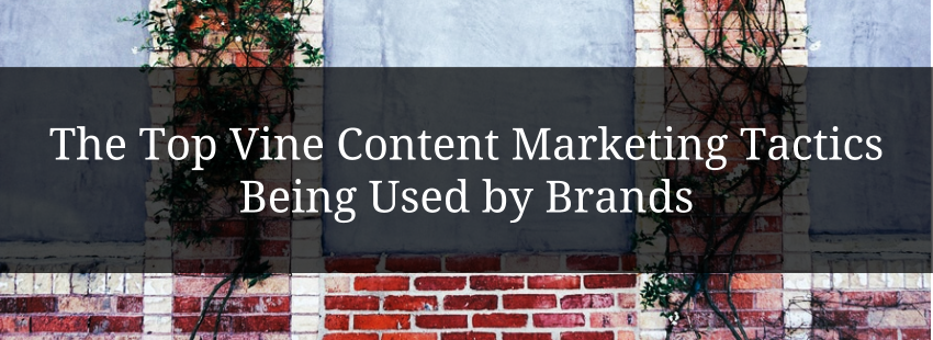 The Top Vine Content Marketing Tactics Being Used by Brands