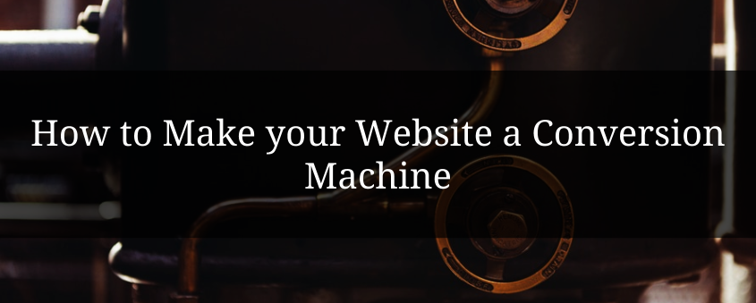 How to Make your Website a Conversion Machine