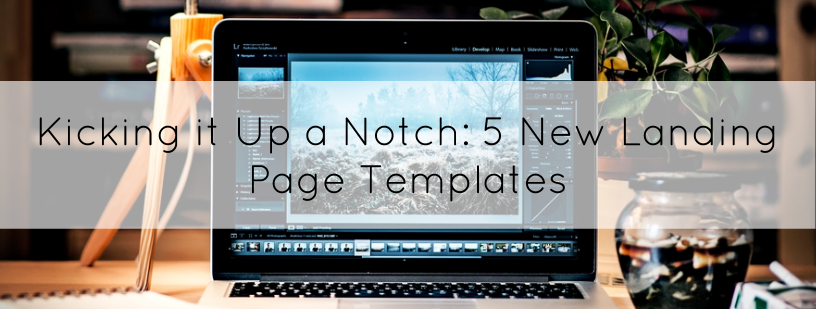 Kicking it Up a Notch: 5 New Landing Page Templates