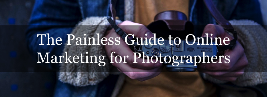 The Painless Guide to Online Marketing for Photographers