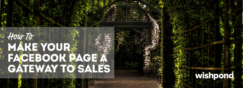 How to Make Your Facebook Page the Gateway to Sales