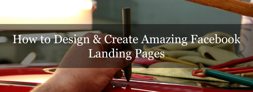 How to Design & Create Amazing Facebook Landing Pages