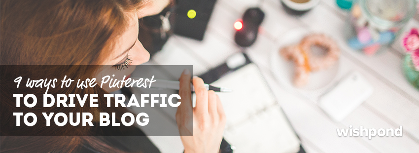 9 Ways to Use Pinterest to Drive Traffic to Your Blog