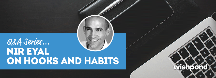 Q&A Series: Nir Eyal - On Hooks and Habits