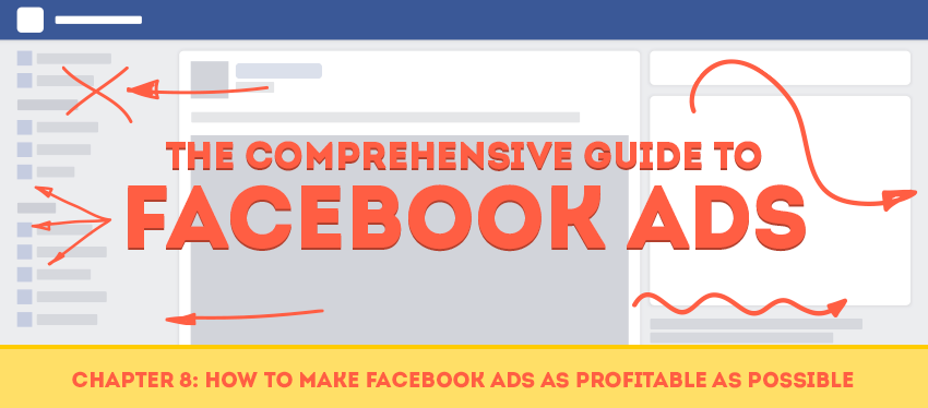 Chapter 8: How to Make Facebook Ads as Profitable as Possible