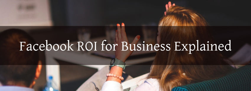 Facebook ROI for Business Explained