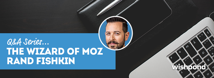 Q&A Series: Rand Fishkin - The Wizard of Moz