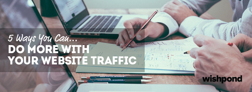 5 Ways You Can Do More With Your Website Traffic