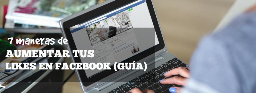 7 maneras de aumentar tus Likes en Facebook [Guía]