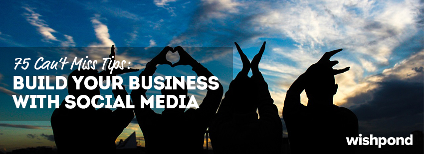 75 Can't Miss Tips: Build your Business with Social Media