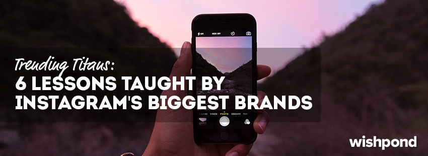 Trending Titans: 6 Lessons Taught by Instagram's Biggest Brands