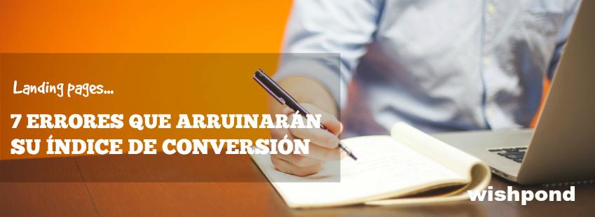 7 errores de tu landing page que arruinarán su índice de conversión