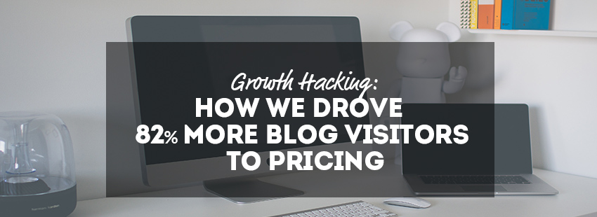 Growth Hacking: How We Drove 82% More Blog Visitors to Pricing