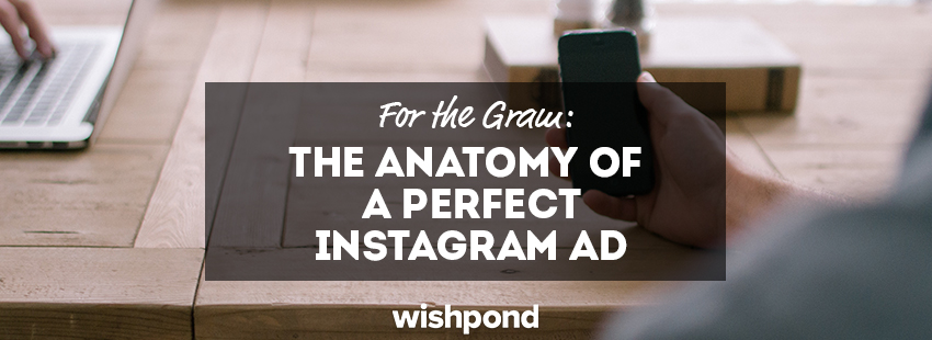 For the Gram: The Anatomy of a Perfect Instagram Ad