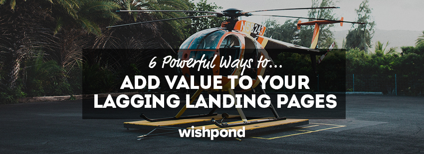 6 Powerful Ways to Add Value to Your Lagging Landing Pages