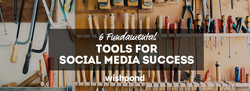 6 Fundamental Tools For Social Media Success