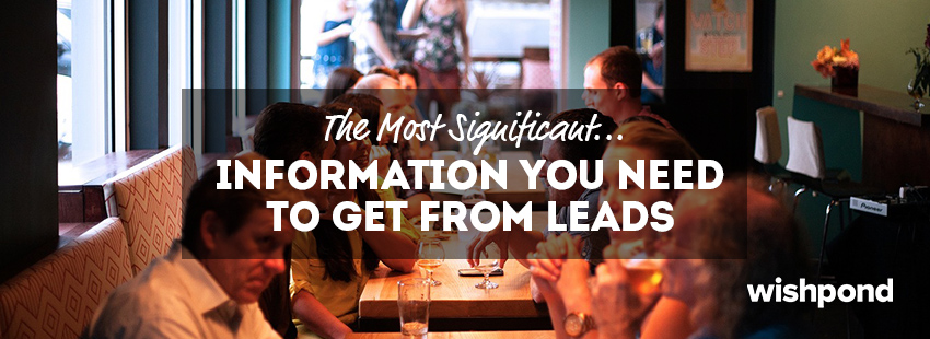 The Most Significant Information You Need to Get from Leads