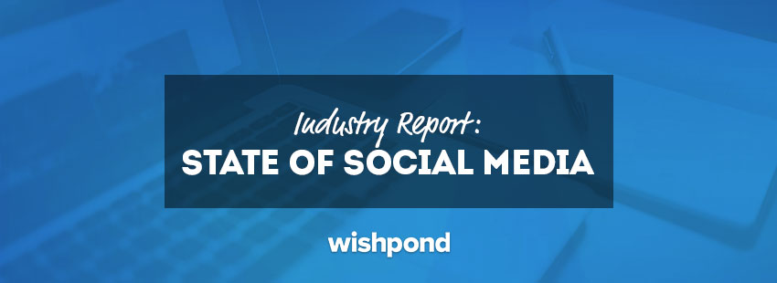 Wishpond's State of Social Media Industry Report