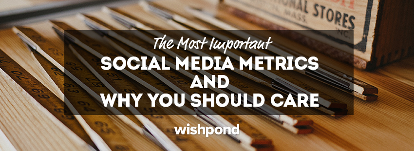 The Most Important Social Media Metrics and Why You Should Care