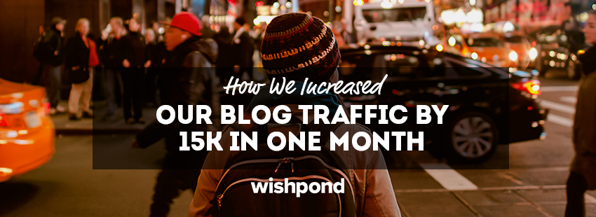 How We Increased Our Blog Traffic by 15K In One Month