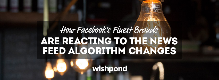 How Facebook's Top Brands are Reacting to the New News Feed Algorithm
