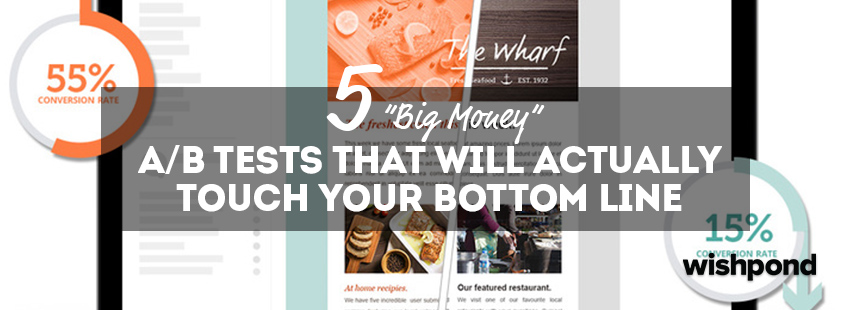 "5 ""Big Money"" A/B Tests that will Actually Touch your Bottom Line"