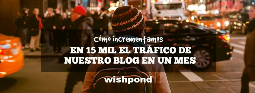 Cómo incrementamos en 15 mil el tráfico de nuestro blog en un mes