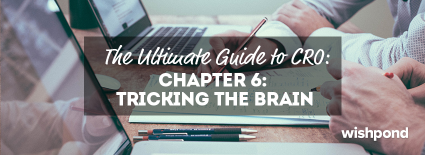 The Ultimate Guide to Conversion Rate Optimization: Chapter 6: Tricking the Brain