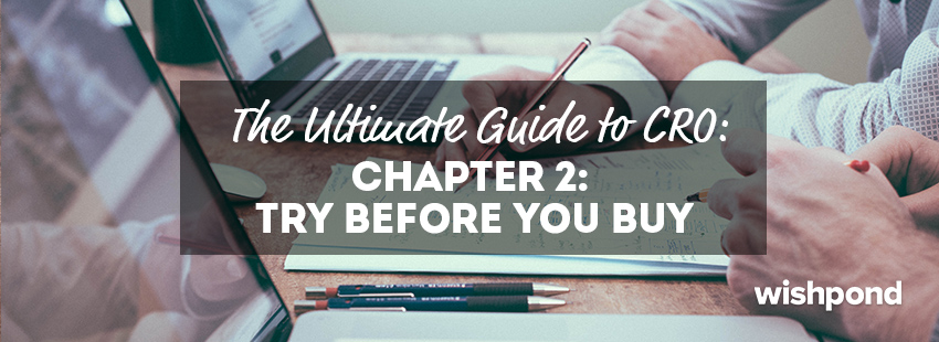 The Ultimate Guide to Conversion Rate Optimization: Chapter 2: Try Before you Buy