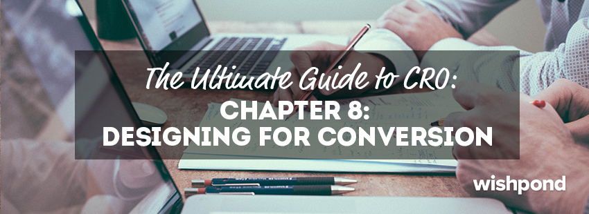 The Ultimate Guide to Conversion Rate Optimization: Chapter 8: Designing for Conversion