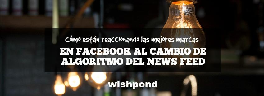 Cómo están reaccionando las mejores marcas en Facebook al cambio de algoritmo del News Feed