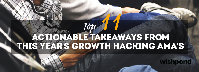 Top 11 Actionable Takeaways from this Year's Growth Hacking AMA's