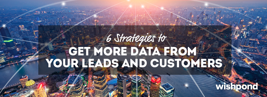6 Strategies to Get More Data from your Leads and Customers